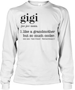 Gigi definition Like a grandmother but so much cooler Long sleeve