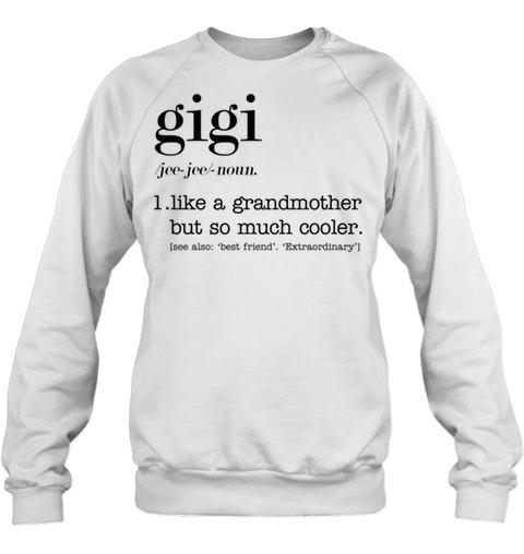 Gigi definition Like a grandmother but so much cooler Sweatshirt