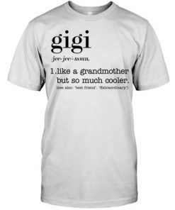 Gigi definition Like a grandmother but so much cooler T-shirt