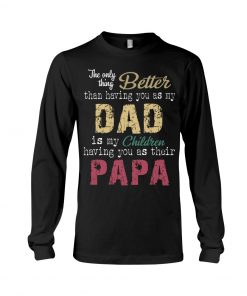 Having you as my dad is my children having you as their papa Long sleeve