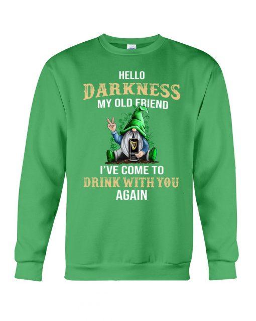 Hello darkness my old friend drink Guinness Patrick's Day sweatshirt
