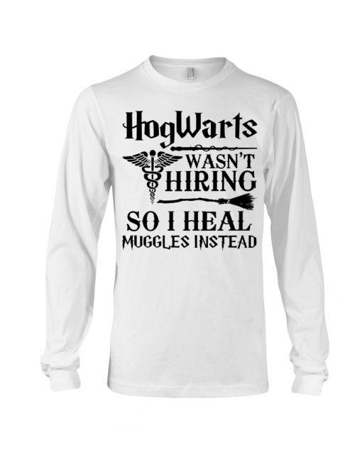 Hogwarts Wasn't Hiring So I Heal Muggles Instead Long sleeve