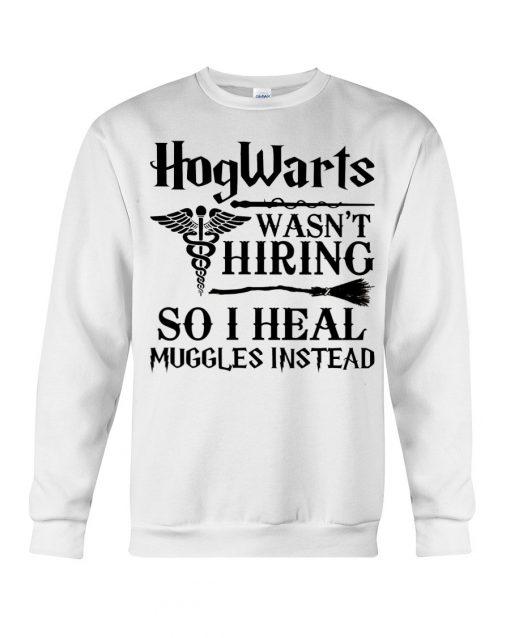 Hogwarts Wasn't Hiring So I Heal Muggles Instead SweatShirt