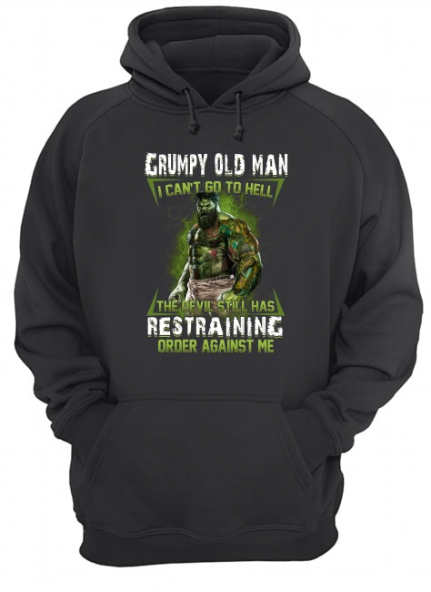 Hulk Grumpy Old Man I Can't Go To Hell The Devil Still Has Restraining Order Against M Hoodie