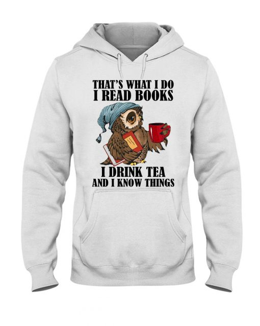 I Read Books - I Drink Tea And I Know Things Owl hoodie