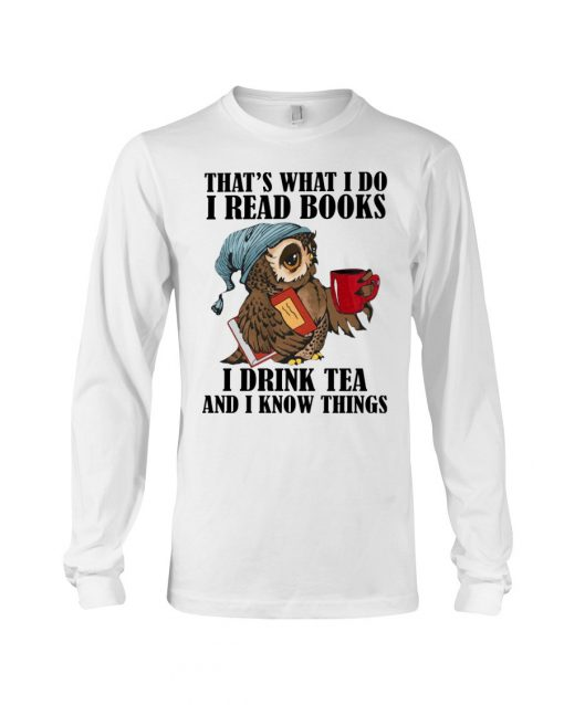 I Read Books - I Drink Tea And I Know Things Owl long sleeved
