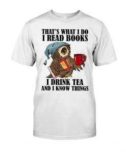 I Read Books - I Drink Tea And I Know Things Owl shirt