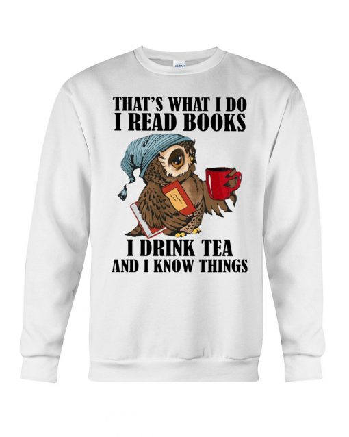 I Read Books - I Drink Tea And I Know Things Owl sweatshirt