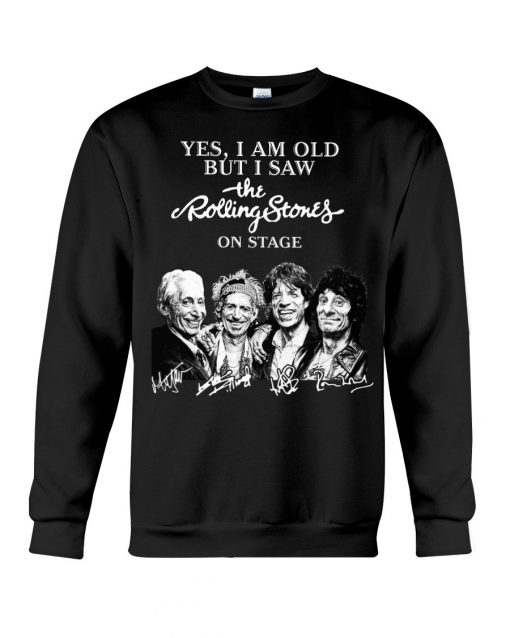 I am old but I saw Rolling Stones on stage signature sweatshirt - Copy
