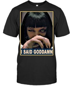 I said goddamn Mia Wallace T-shirt