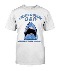 I suffer from OSD Obsssesive Shark Disorder Glitter shirt