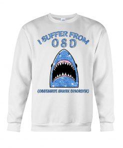 I suffer from OSD Obsssesive Shark Disorder Glitter sweatshirt