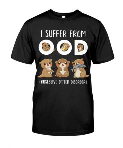 I suffered from OOD Obsessive otter disorder T-shirt