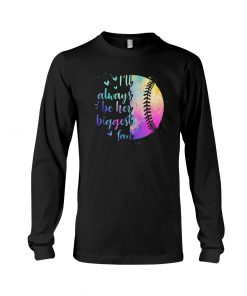 I'll always be her biggest fan Softball watercolor Long sleeve
