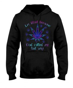 I'm blunt because god rolled me that way weed Hoodie