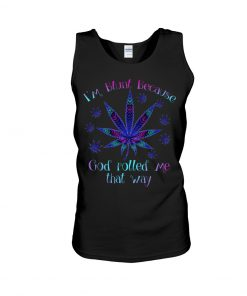 I'm blunt because god rolled me that way weed tank top