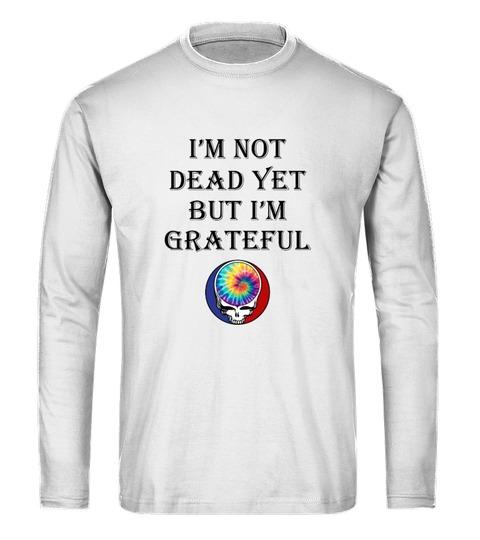 I'm not dead yet but i'm grateful Hippie Long sleeve