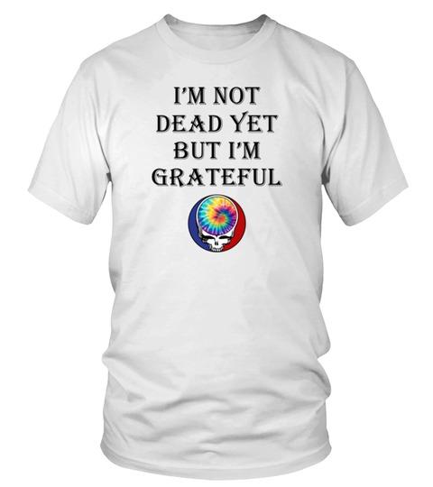 I'm not dead yet but i'm grateful Hippie T-shirt
