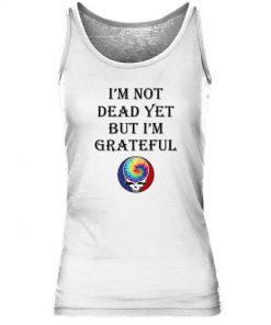 I'm not dead yet but i'm grateful Hippie Tank top