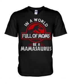 In a world full of moms be a mamasaurus Jurassic Park V-neck