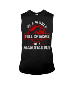 In a world full of moms be a mamasaurus Jurassic Park tank top