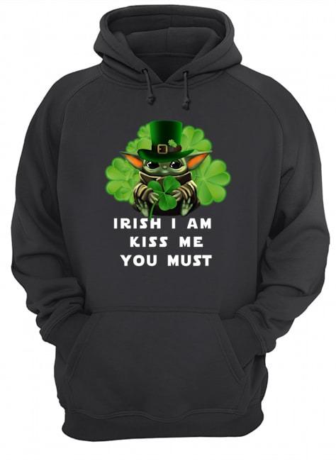 Irish i am kiss me you must Baby Yoda Shamrock Hoodie