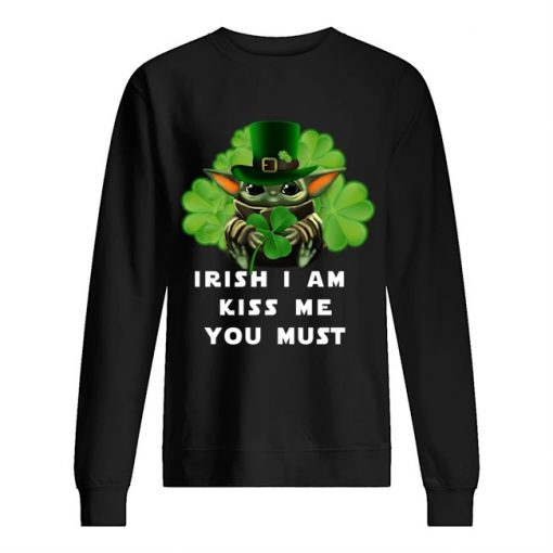 Irish i am kiss me you must Baby Yoda Shamrock Sweatshirt