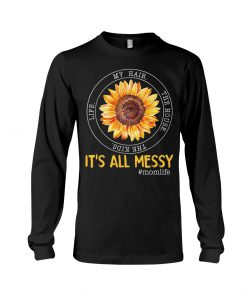 It's All Messy The Kids The House Life My Hair Sunflower long sleeved