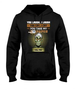 Jeff Dunham You laugh I laugh you cry I cry you take my paper I kill you Hoodie