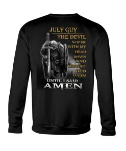 July Guy The Devil saw me with my head down and thought he'd won sweatshirt