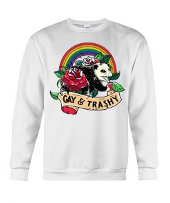 LGBT Gay and Trashy sweatshirt