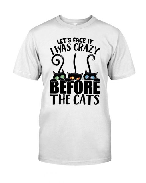 Let's face it I was crazy before the cats T-shirt