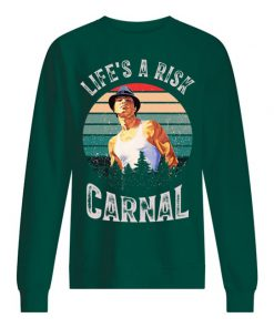Life's a risk Carnal vintage sweatshirt