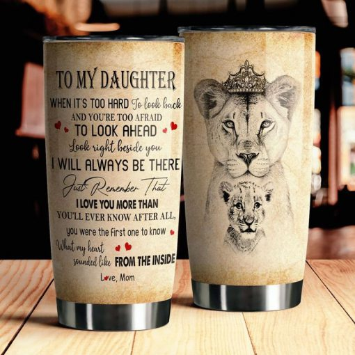 Lion King To my daughter I love you more than you'll ever know after all tumbler 4