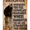 My Dear Daughter Whenever you feel overwhelmed remember whose daughter you are poster 1