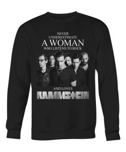 Never underestimate a woman who listens to rock and loves Rammstein Sweatshirt