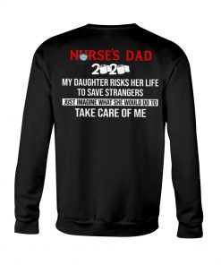Nurse's Dad My daughter risks her life to save strangers Take care of me Sweatshirt