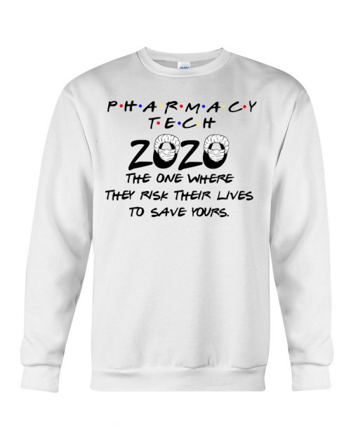 Pharmacy tech 2020 The one where they risk their lives to save yours sweáthirt
