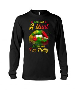 Roll Me A Blunt & Tell Me I'm Pretty Cannabis Lips Weed long sleeved