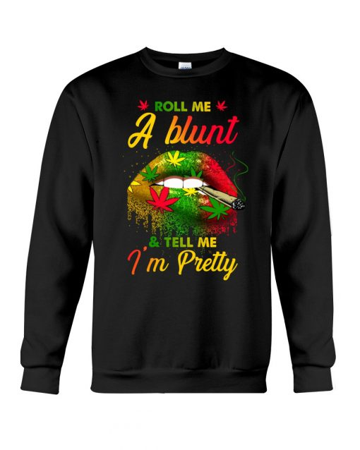 Roll Me A Blunt & Tell Me I'm Pretty Cannabis Lips Weed sweatshirt