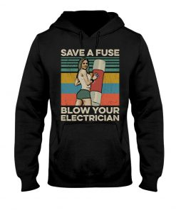 Save The Fuse Blow Your Electrician vintage hoodie