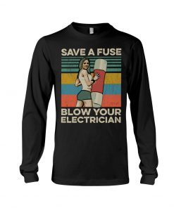 Save The Fuse Blow Your Electrician vintage long sleeved