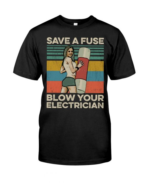 Save The Fuse Blow Your Electrician vintage shirt