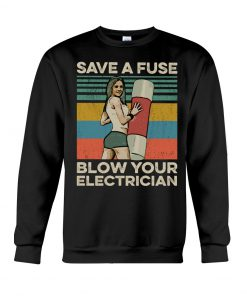 Save The Fuse Blow Your Electrician vintage sweatshirt