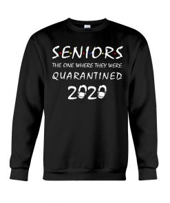 Seniors The one where they were quarantined 2020 Sweatshirt