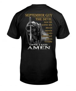 September Guy The Devil saw me with my head down and thought he'd won until i said Amen Warrior shirt