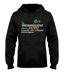 Shenanigator definition A teacher who instigates shenanigans Hoodie