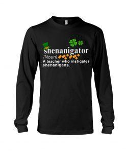 Shenanigator definition A teacher who instigates shenanigans Long sleeve