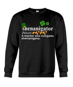 Shenanigator definition A teacher who instigates shenanigans Sweatshirt