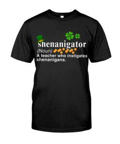 Shenanigator definition A teacher who instigates shenanigans T-shirt
